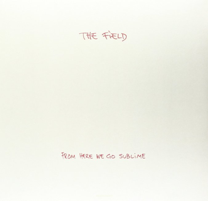 The_Field_-_From_Here_We_Go_Sublime