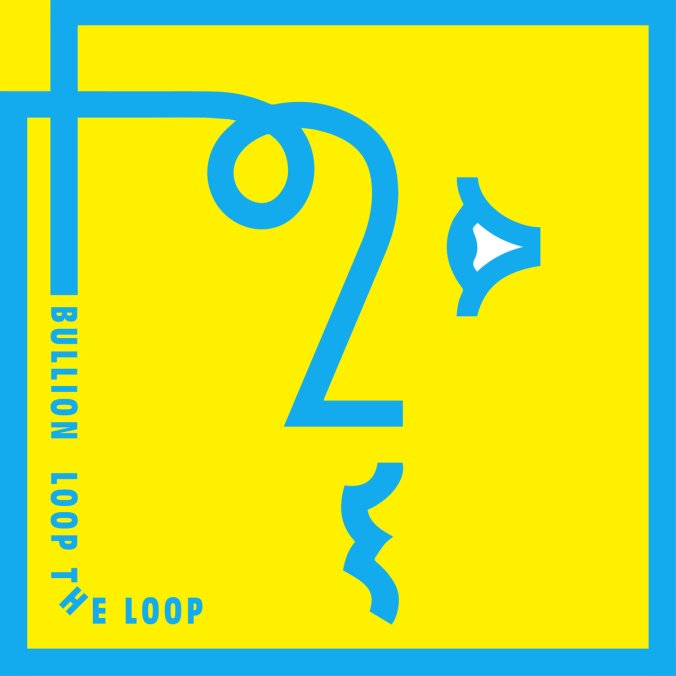 Bullion - Loop the Loop